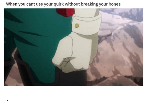 When You Cant Use Your Quirk Without Breaking Your Bones Bones
