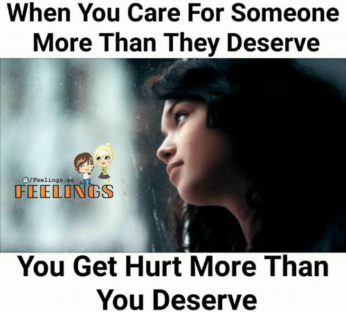 Memes, 🤖, and They: When You Care For Someone  More Than They Deserve  D/Feelings ws  FEELONGS  You Get Hurt More Than  You Deserve