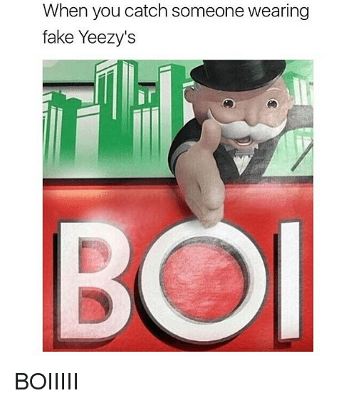 Fake, Memes, and 🤖: When you catch someone wearing  fake Yeezy's BOIIIII