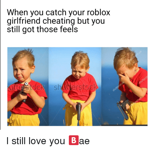 When You Catch Your Roblox Girlfriend Cheating but You Still Got