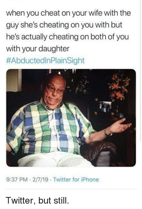 She may not be cheating but, what if she is?