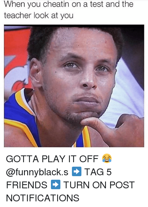 Friends, Teacher, and Test: When you cheatin on a test and the  teacher look at you GOTTA PLAY IT OFF 😂@funnyblack.s ➡️ TAG 5 FRIENDS ➡️ TURN ON POST NOTIFICATIONS