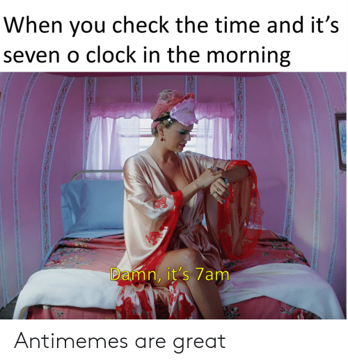 When You Check the Time and It's Seven O Clock in the Morning Damn