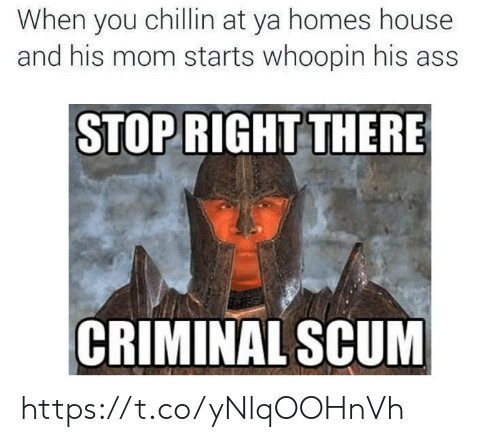 "Ass, House, and Mom: When you chillin at ya homes house  and his mom starts whoopin his ass  STOP RIGHT THERE  r""  CRIMINAL SCUM https://t.co/yNlqOOHnVh"