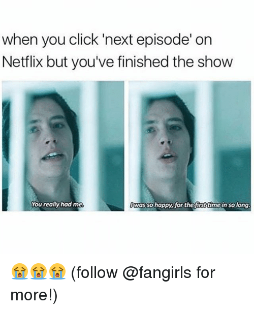 Click, Memes, and Netflix: when you click 'next episode' on  Netflix but you've finished the show  You really had me  was so hoppy or the hrsttime in solong 😭😭😭 (follow @fangirls for more!)