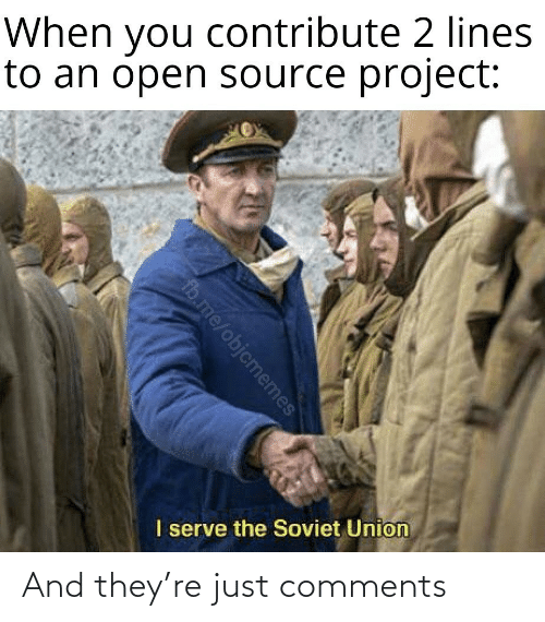 Soviet, Soviet Union, and Open Source: When you contribute 2 lines  to an open source project:  I serve the Soviet Union  fb.me/objcmemes And they're just comments
