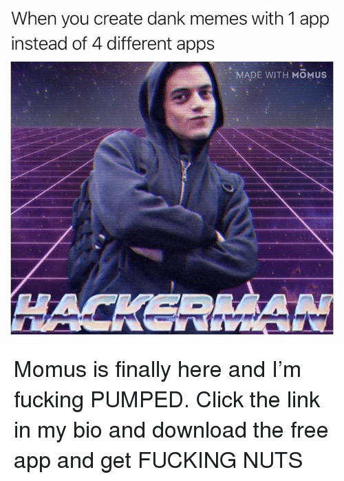 Click, Dank, and Fucking: When you create dank memes with 1 app  instead of 4 different apps  MADE WITH MOMUS Momus is finally here and I'm fucking PUMPED. Click the link in my bio and download the free app and get FUCKING NUTS