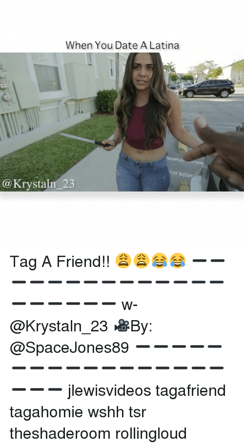 Memes, Wshh, and Date: When You Date A Latina  staln 23 Tag A Friend!! 😩😩😂😂 ➖➖➖➖➖➖➖➖➖➖➖➖➖➖➖➖➖➖➖➖ w-@Krystaln_23 🎥By: @SpaceJones89 ➖➖➖➖➖➖➖➖➖➖➖➖➖➖➖➖➖➖➖➖ jlewisvideos tagafriend tagahomie wshh tsr theshaderoom rollingloud