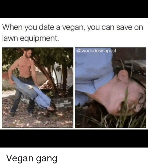Funny, A Vegan, and Lawn: When you date a vegan, you can save on  lawn equipment.  @twodudessinapool Vegan gang