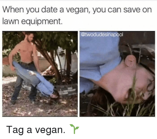 Celebrities, A Vegan, and Lawn: When you date a vegan, you can save on  lawn equipment.  @twodudessinapool Tag a vegan. 🌱