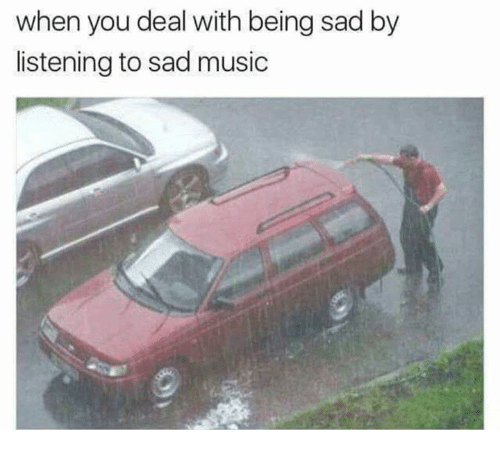 Music, Sad, and Sadness: when you deal with being sad by  listening to sad music