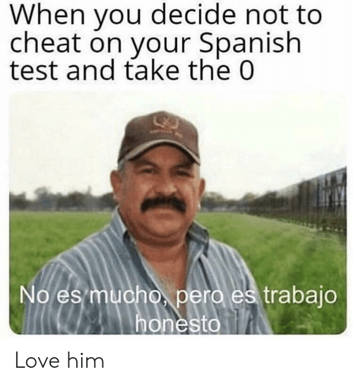 When You Decide Not to Cheat on Your Spanish Test and Take the 0 No