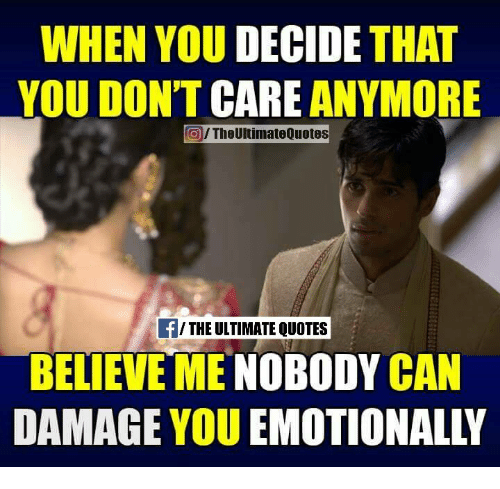 When You Decide That You Dont Care Anymore Itheultimate Quotes