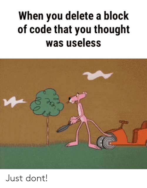 Thought, Code, and Don: When you delete a block  of code that you thought  was useless  o ese Just dont!
