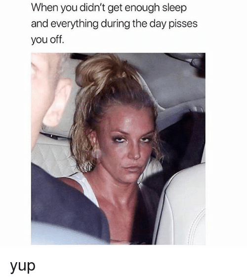 Girl Memes, Sleep, and Day: When you didn't get enough sleep  and everything during the day pisses  you off yup