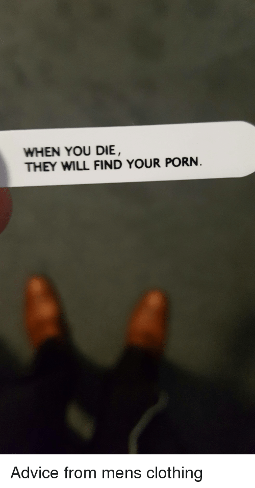 Advice, Clothes, and Funny: WHEN YOU DIE, THEY WILL FIND YOUR PORN