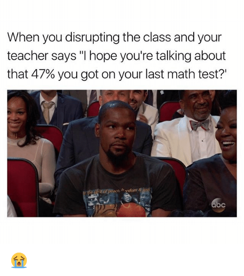 """Funny, Teacher, and Math: When you disrupting the class and your  teacher says """"I hope you're talking about  that 47% you got on your last math test?'  he siof peace, , ydom &jus 😭"""