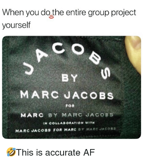 2ecfe454de770 When You Do the Entire Group Project C O BY Yourself MARC JACOBS FOR ...