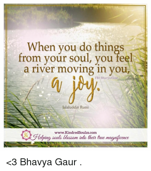 When You Do Things From Your Soul You Feel A River Moving In You Fbi