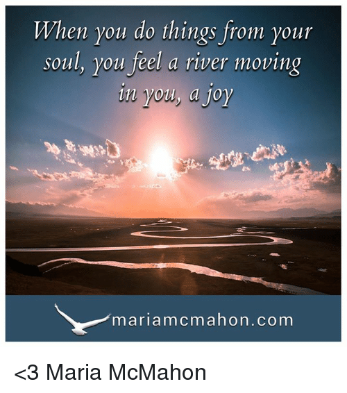 When You Do Things From Your Soul You Feel A River Moving In Olly A