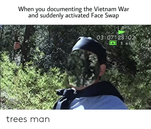 Face Swap, Trees, and Vietnam: When you documenting the Vietnam War  and suddenly activated Face Swap  03:07 28:02  3 min trees man