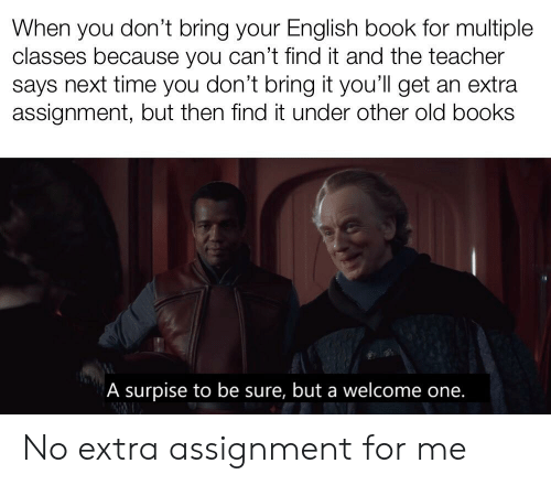 When You Dont Bring Your English Book For Multiple Classes Because