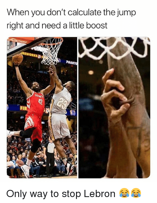 Funny, Boost, and Lebron: When you don't calculate the jump  right and need a little boost  REWORKS  PH  FIR Only way to stop Lebron 😂😂