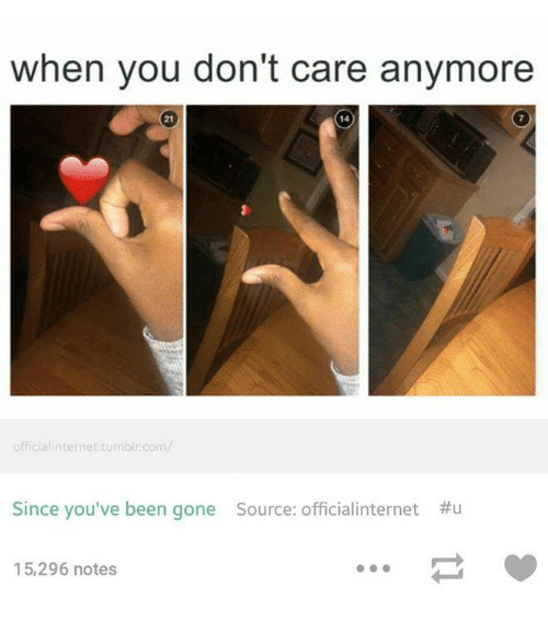 When You Dont Care Anymore Officialinternet Tumblr Com Since Youve