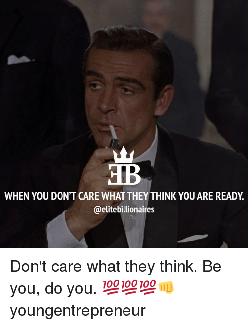When You Dont Care What They Think You Are Ready Dont Care What