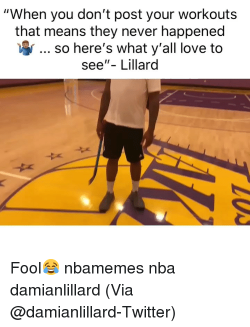 "Basketball, Love, and Nba: ""When you don't post your workouts  that means they never happened  so here's what y'all love to  see""- Lillard Fool😂 nbamemes nba damianlillard (Via @damianlillard-Twitter)"