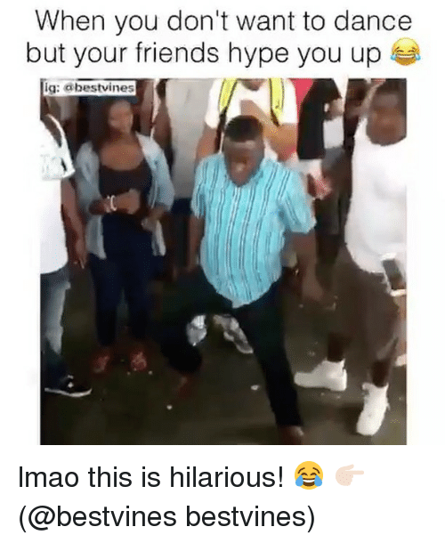 Friends, Hype, and Lmao: When you don't want to dance  but your friends hype you up  ig: abestvines lmao this is hilarious! 😂 👉🏻(@bestvines bestvines)