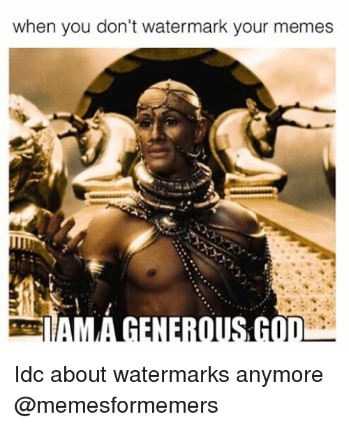when you dont watermark your memes idc about watermarks anymore 4229467 ✅ 25 best memes about meme know your meme know your memes,Watermark Meme