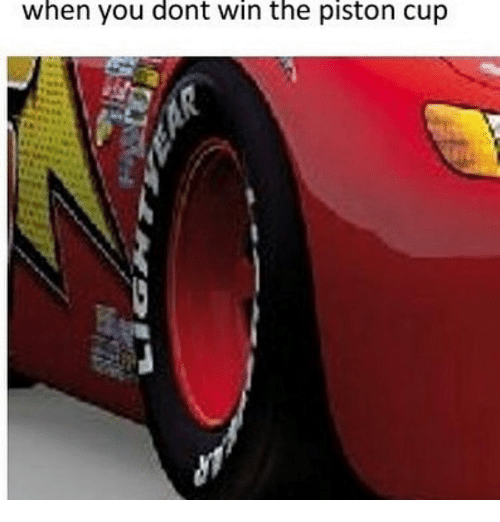 Funny: when you dont win the piston cup