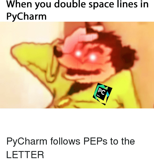 When You Double Space Lines in PyCharm | Space Meme on ME ME
