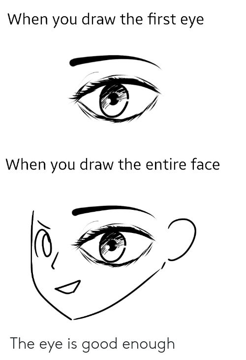 Good, Eye, and First: When you draw the first eye  When you draw the entire face The eye is good enough