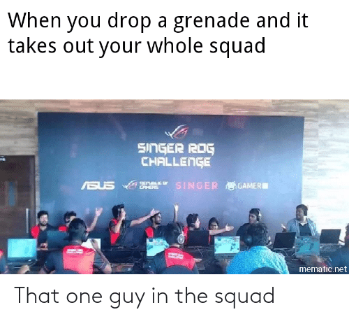Funny, Squad, and Net: When you drop a grenade and it  takes out your whole squad  SINGER ROG  CHALLENGE  SINGER AGAMER  BUS  REPUBLE OF  CAHES  mematic.net That one guy in the squad