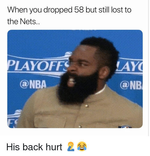 Basketball, Nba, and Sports: When you dropped 58 but still lost to  the Nets  PLAYOFFS  LAY  ONB  ⓐNBA His back hurt 🤦‍♂️😂