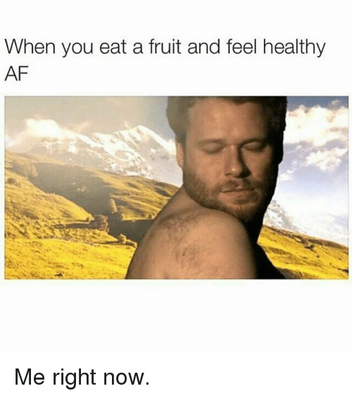 Af, Gym, and Fruit: When you eat a fruit and feel healthy  AF Me right now.