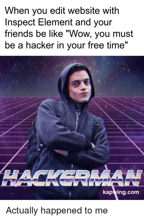 """Be Like, Friends, and Wow: When you edit website with  Inspect Element and your  friends be like """"Wow, you must  be a hacker in your free time""""  HACKSRM  kap wing.corm Actually happened to me"""