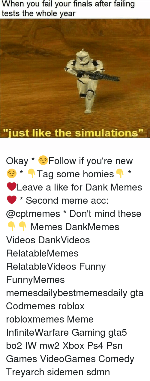 "Dank, Fail, and Finals: When you fail your finals after failing  tests the whole year  ""just like the simulations"" Okay * 😏Follow if you're new😏 * 👇Tag some homies👇 * ❤Leave a like for Dank Memes❤ * Second meme acc: @cptmemes * Don't mind these 👇👇 Memes DankMemes Videos DankVideos RelatableMemes RelatableVideos Funny FunnyMemes memesdailybestmemesdaily gta Codmemes roblox robloxmemes Meme InfiniteWarfare Gaming gta5 bo2 IW mw2 Xbox Ps4 Psn Games VideoGames Comedy Treyarch sidemen sdmn"