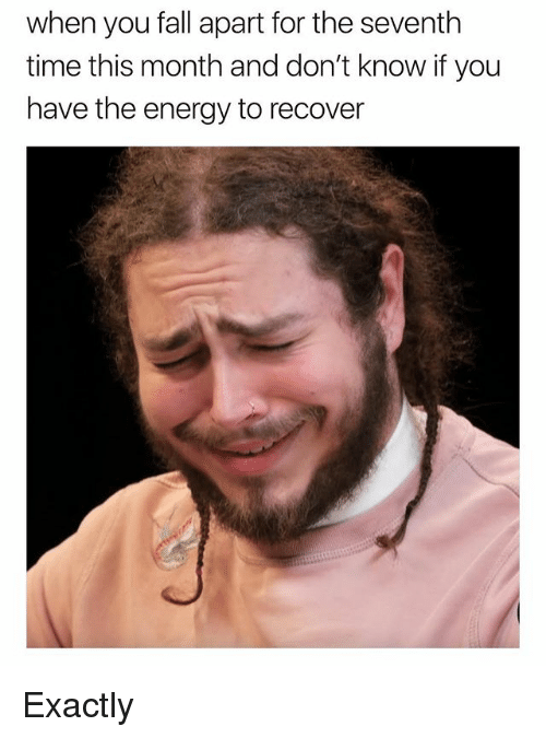 Energy, Fall, and Memes: when you fall apart for the seventh  time this month and don't know if you  have the energy to recover Exactly
