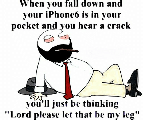 "Fall, Memes, and 🤖: When you fall down and  your iPhone6 is in your  pocket and you hear a crack  you'll just be thinking  ""Lord please let that be my leg"""