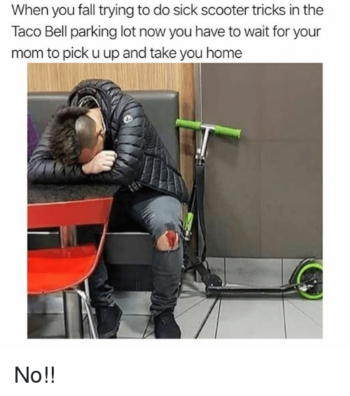 When You Fall Trying To Do Sick Scooter Tricks In The Taco Bell