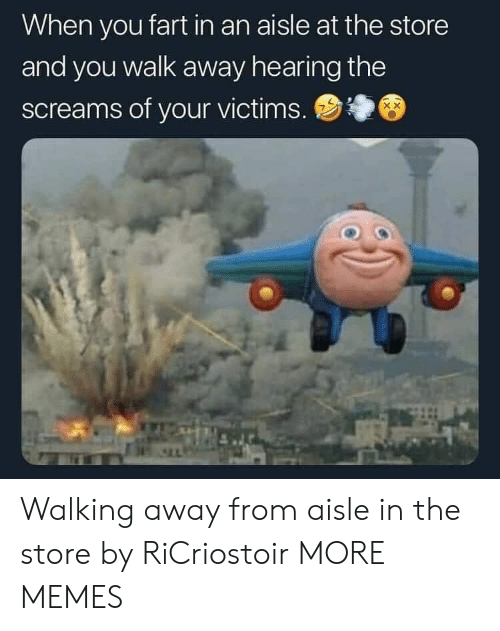 Dank, Memes, and Target: When you fart in an aisle at the store  and you walk away hearing the  screams of your victims. Walking away from aisle in the store by RiCriostoir MORE MEMES