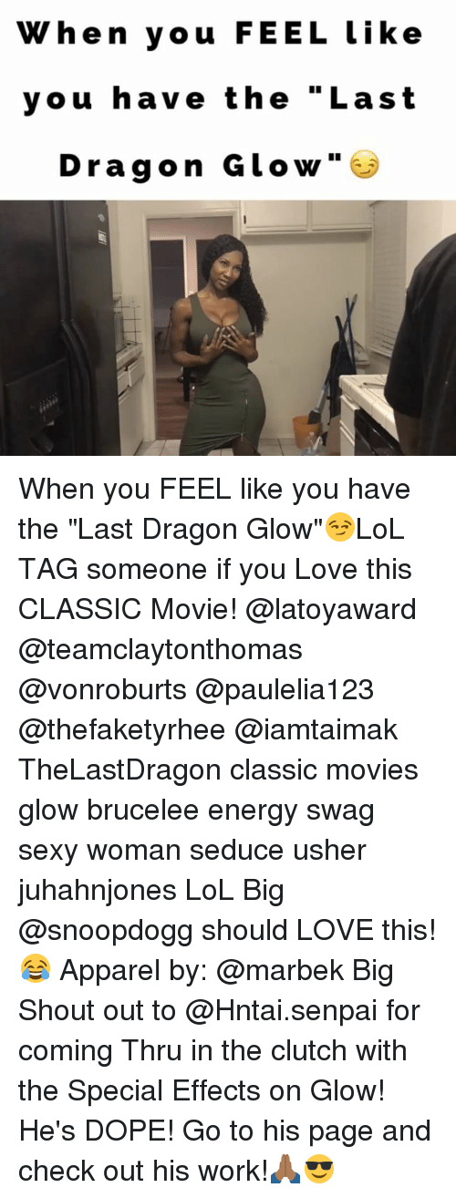 "Memes, Usher, and Senpai: When you FEEL like  you have the ""Last  Dragon Glow When you FEEL like you have the ""Last Dragon Glow""😏LoL TAG someone if you Love this CLASSIC Movie! @latoyaward @teamclaytonthomas @vonroburts @paulelia123 @thefaketyrhee @iamtaimak TheLastDragon classic movies glow brucelee energy swag sexy woman seduce usher juhahnjones LoL Big @snoopdogg should LOVE this!😂 Apparel by: @marbek Big Shout out to @Hntai.senpai for coming Thru in the clutch with the Special Effects on Glow! He's DOPE! Go to his page and check out his work!🙏🏾😎"