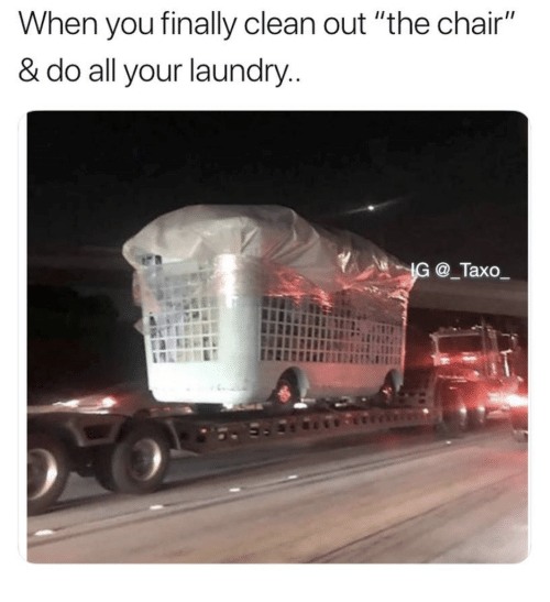 When You Finally Clean Out The Chair Do All Your Laundry Ig