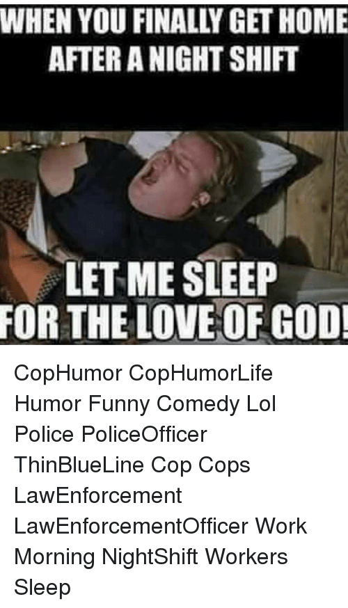 when you finally get home after a night shift let 13109383 when you finally get home after a night shift let me sleep for the,Night Shift Meme Sleep