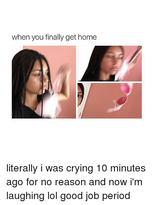 when you finally get home literally i was crying 10 258520 ✅ 25 best memes about crying crying memes