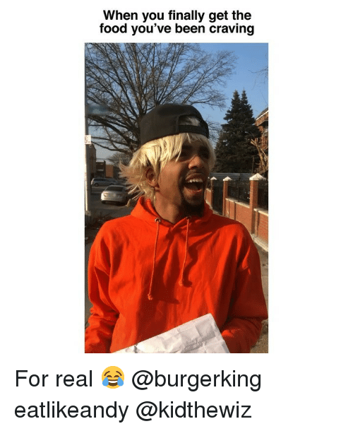 Food, Funny, and Been: When you finally get the  food you've been craving For real 😂 @burgerking eatlikeandy @kidthewiz