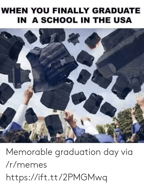 Memes, School, and Usa: WHEN YOU FINALLY GRADUATE  IN A SCHOOL IN THE USA Memorable graduation day via /r/memes https://ift.tt/2PMGMwq